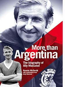 More Than Argentina: Authorised Biography of Ally Macleod (HB)