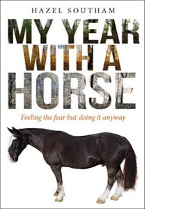 My Year With A Horse: Feeling Fear But Doing It Anyway.