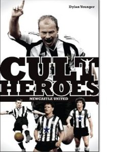 Newcastle United: Cult Heroes