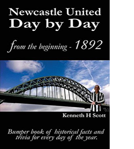 Newcastle United Day by Day: Bumper book of historical facts and