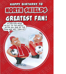 North Shields Greatest Fan 3 (Greeting Card)