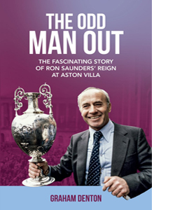 Odd Man Out: The Fascinating Story of Ron Saunders' Reign (HB)