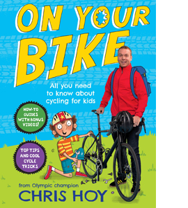 On Your Bike: All You Need to Know About Cycling for Kids (HB)