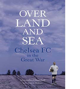 Over Land and Sea: Chelsea FC in the Great War