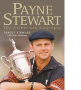 Payne Stewart : The Authorised Biography