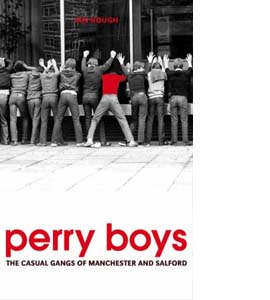 Perry Boys: The Casual Gangs of Manchester and Salford