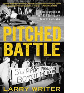 Pitched Battle: The Frontline of the 1971 Springbok Tour of Aust