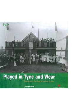 Played in Tyne and Wear: Charting the Heritage of People at Play