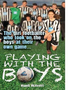 Playing With The Boys: The Girl Footballer Who Took on the Boys