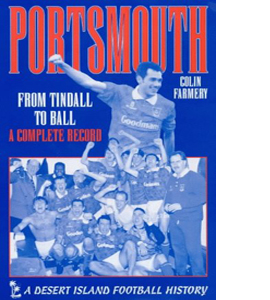 Portsmouth: From Tindall to Ball - A Complete Record (HB)