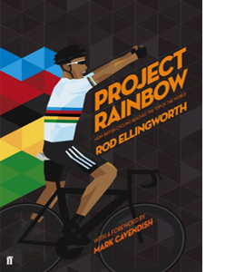 Project Rainbow:How British Cycling Reached the Top of the World