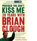 Provided You Don't Kiss Me - 20 Years With Brian Clough