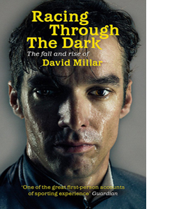 Racing Through the Dark: The Fall and Rise of David Millar