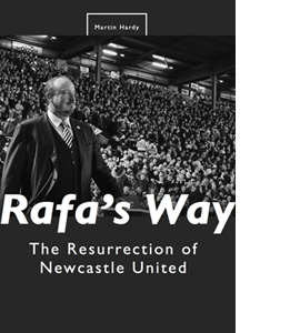 Rafa's Way - The Resurrection of Newcastle United (HB)