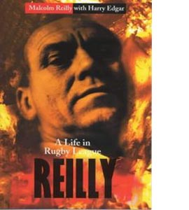Reilly : A Life In Rugby League