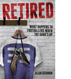 Retired: What Happens to Footballers When the Game's Up
