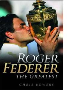 Roger Federer : The Greatest