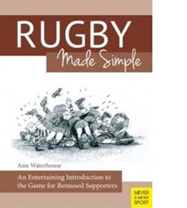 Rugby Made Simple : An Entertaining Introduction to the Game for