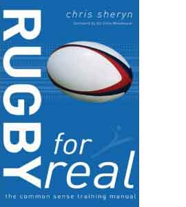 Rugby for Real: The Common Sense Training Manual