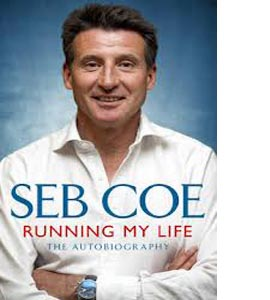 Running My Life Seb Coe The Autobiography (HB)