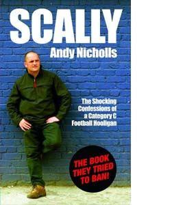 Scally: Confessions of a Category C Football Hooligan