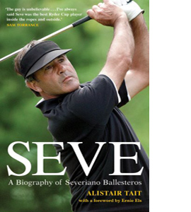Seve: A Biography of Severiano Ballesteros (HB)