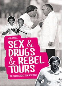 Sex & Drugs & Rebel Tours: The England Cricket Team in the 1980s