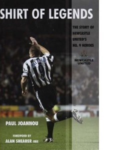 Shirt of Legends : The Story of Newcastle United's No. 9 Heroes