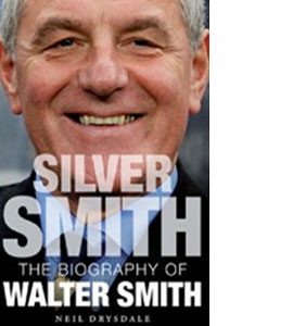 Silver Smith The Biography Of Walter Smith (HB)