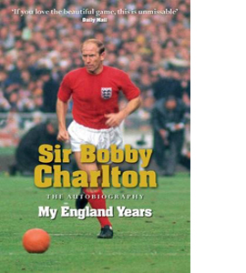 Sir Bobby Charlton  - The Autobiography - My England Years