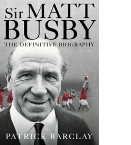 Sir Matt Busby: The Definitive Biography (HB)