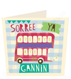 Sorree Ya Gannin, Geordie Leaving Card