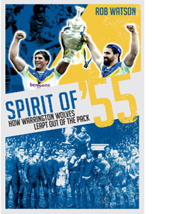 Spirit of '55: How Warrington Wolves Leapt Out of the Pack