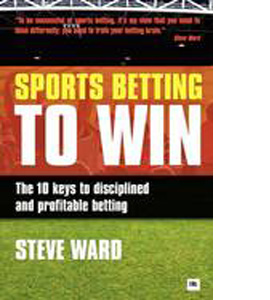 Sports Betting To Win : The 10 Keys To Disciplined And Profitabl