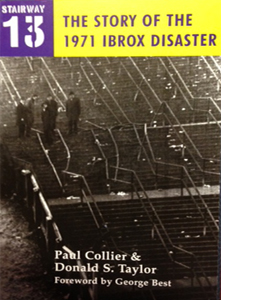 Stairway 13: The Story Of The 1971 Ibrox Disaster