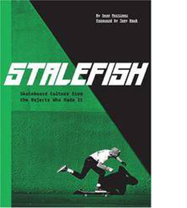 Stale Fish : Dirtbag Skate Culture From The Dirtbags Who Made It