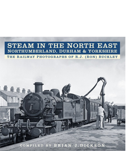 Steam in the North East: Northumberland, Durham & Yorkshire