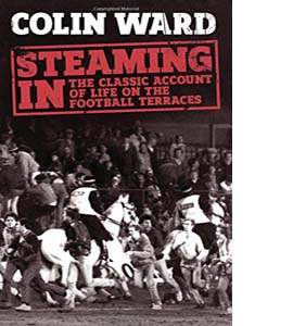 Steaming in: The Classic Account of Life on the Football Terrace