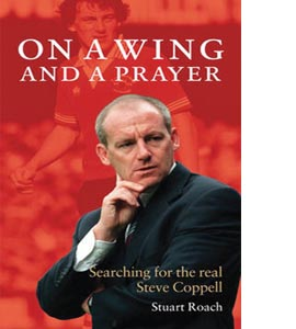 Steve Coppell: On a Wing and a Prayer (HB)