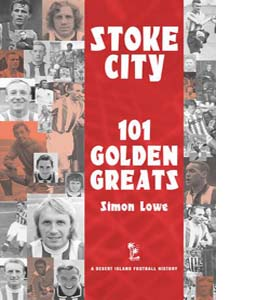 Stoke City: 101 Golden Greats