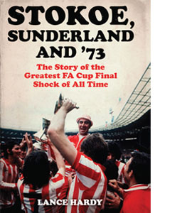Stokoe, Sunderland & 73: The Story Of the Greatest FA Cup Final