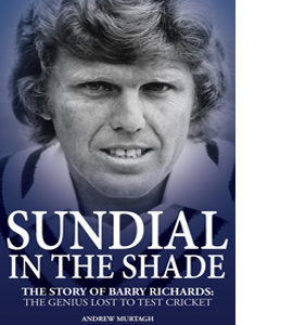 Sundial in the Shade: The Story of Barry Richards