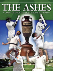 The Ashes A Guide to Cricket's Most Enduring Rivalry (HB)