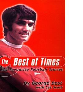 The Best of Times: My Favourite Football Stories George Best