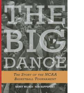 The Big Dance : The Story Of The NCAA Basketball Tournament