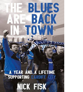 Blues Are Back in Town: A Year & a Lifetime Supporting Cardiff
