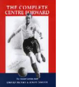 The Complete Centre Forward  - Biography Of Tommy Lawton (HB)