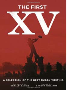 The First Fifteen: A Selection of the Best Rugby Writing (HB)