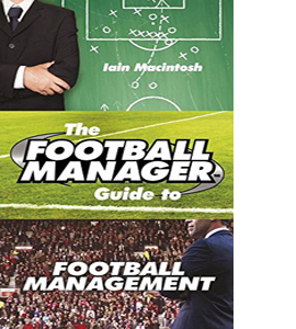 The Football Manager's Guide to Football Management (HB)