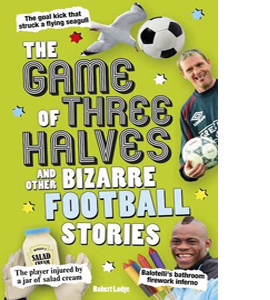 The Game of Three Halves: and Other Bizarre Football Stories